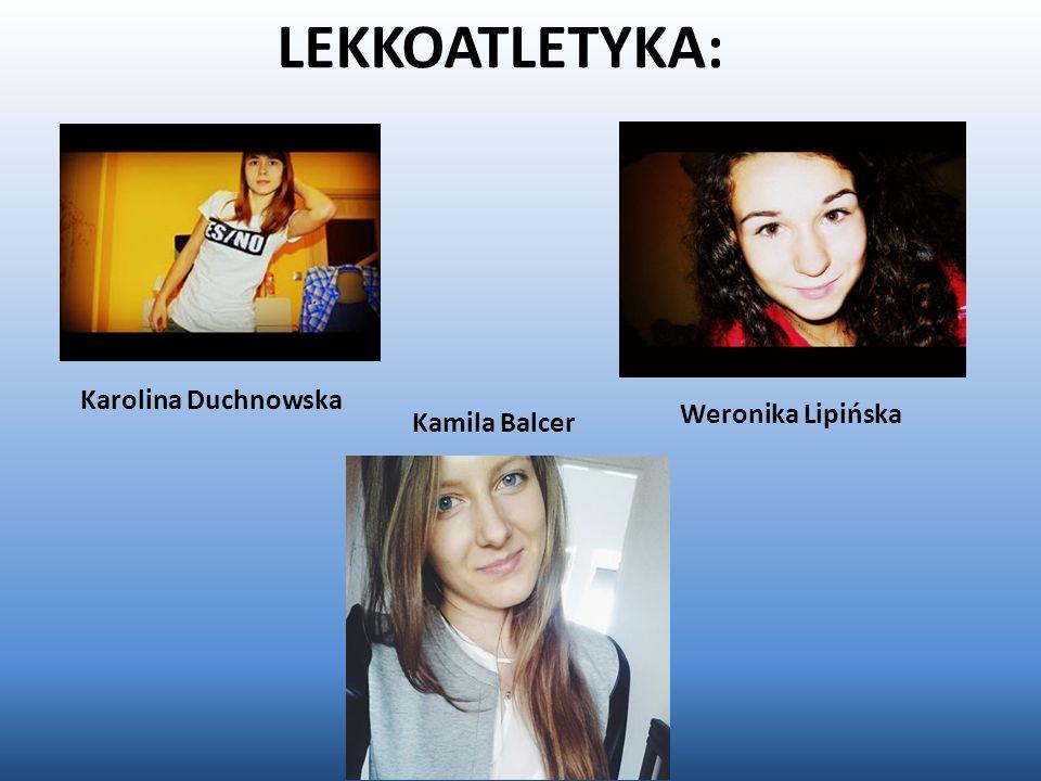 LEKKOATLETYKA: Karolina Duchnowska Weronika Lipińska Kamila Balcer