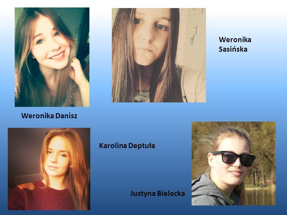 Weronika Sasińska Weronika Danisz Karolina Deptuła Justyna Bielecka