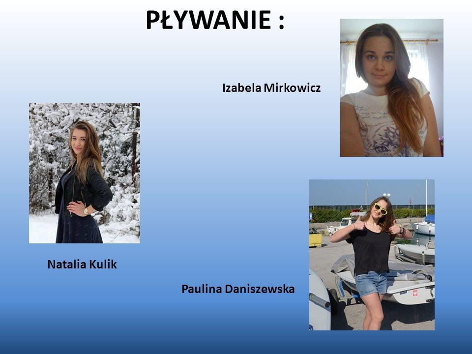 PŁYWANIE : Izabela Mirkowicz Natalia Kulik Paulina Daniszewska