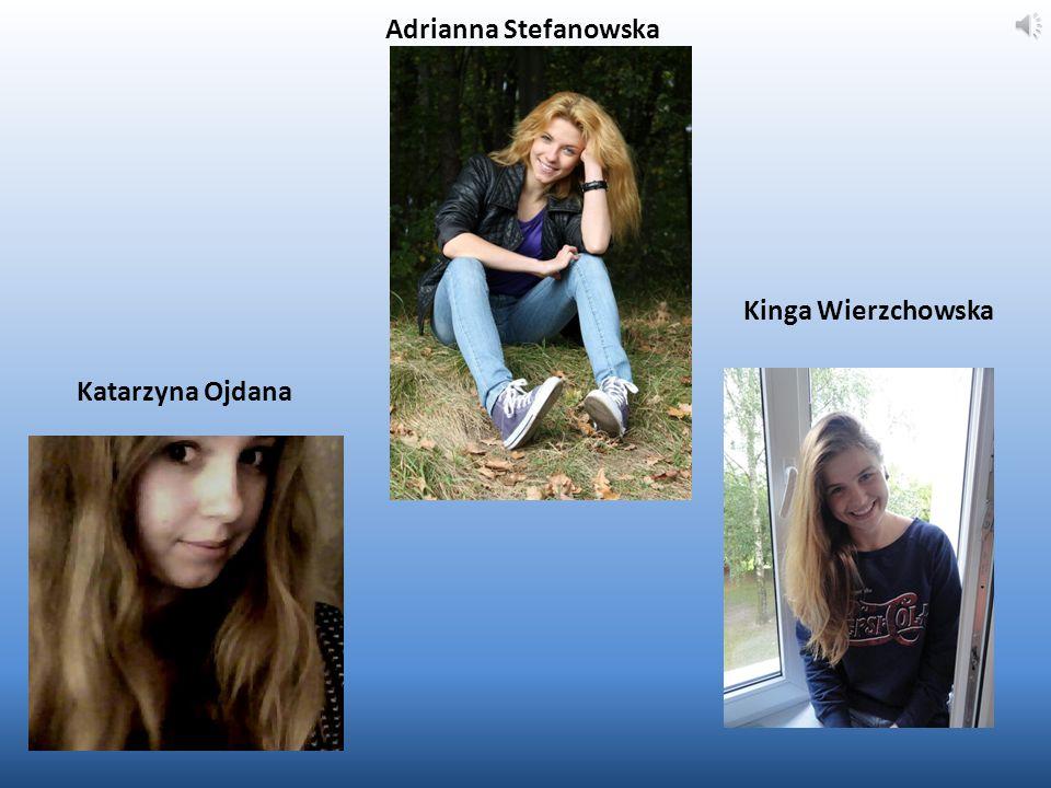 Adrianna Stefanowska Kinga Wierzchowska Katarzyna Ojdana