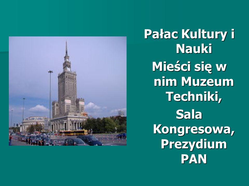 Mieści się w nim Muzeum Techniki, Sala Kongresowa, Prezydium PAN