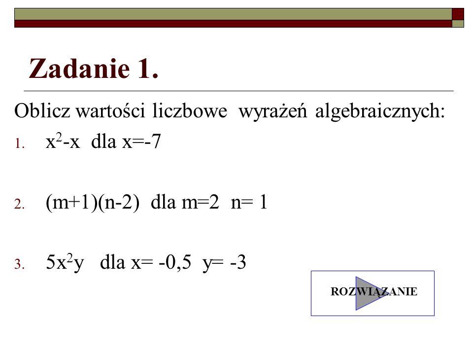 Zadanie 1. Oblicz wartości liczbowe wyrażeń algebraicznych: