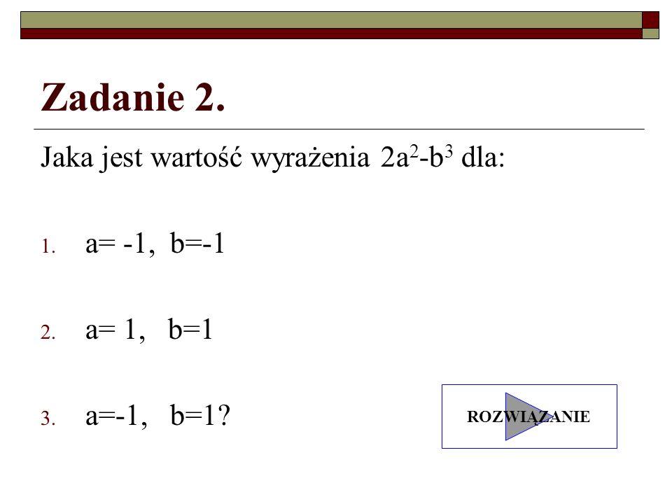 Zadanie 2. Jaka jest wartość wyrażenia 2a2-b3 dla: a= -1, b=-1