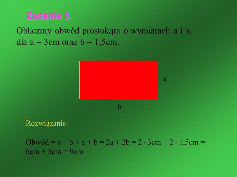 Zadanie 3 Obliczmy obwód prostokąta o wymiarach a i b, dla a = 3cm oraz b = 1,5cm. a.