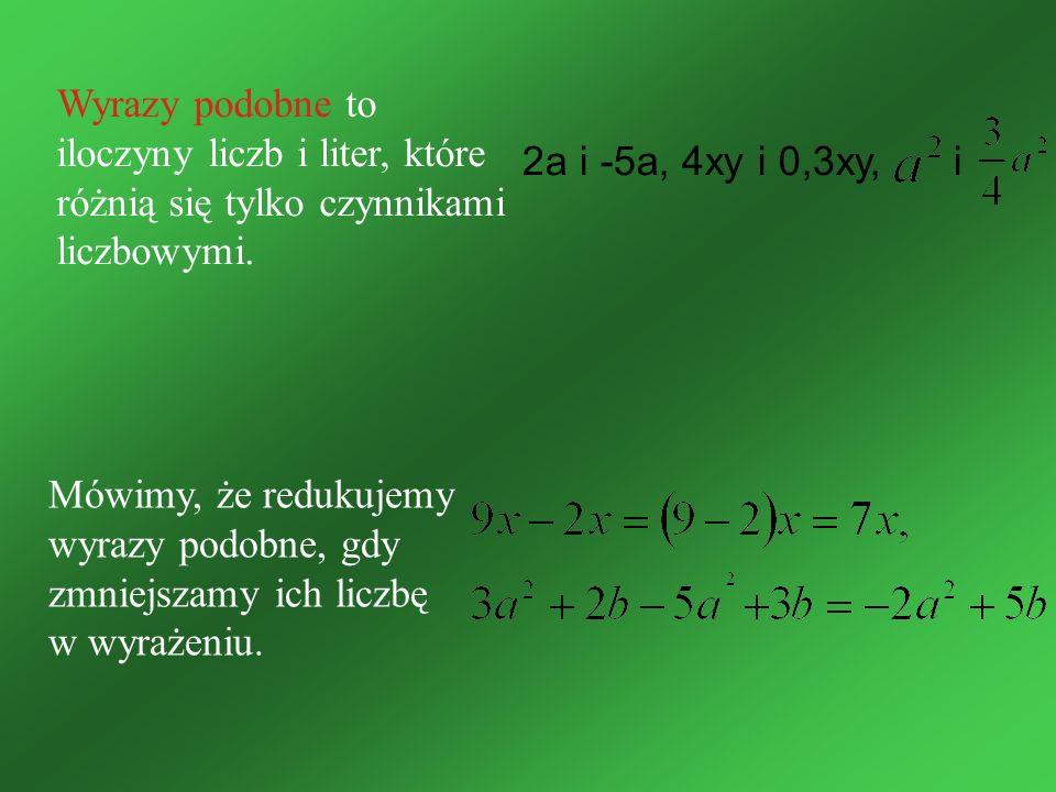 Wyrazy podobne to iloczyny liczb i liter, które różnią się tylko czynnikami liczbowymi.