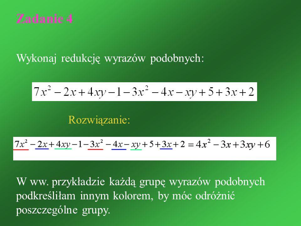 Zadanie 4 Wykonaj redukcję wyrazów podobnych: Rozwiązanie:
