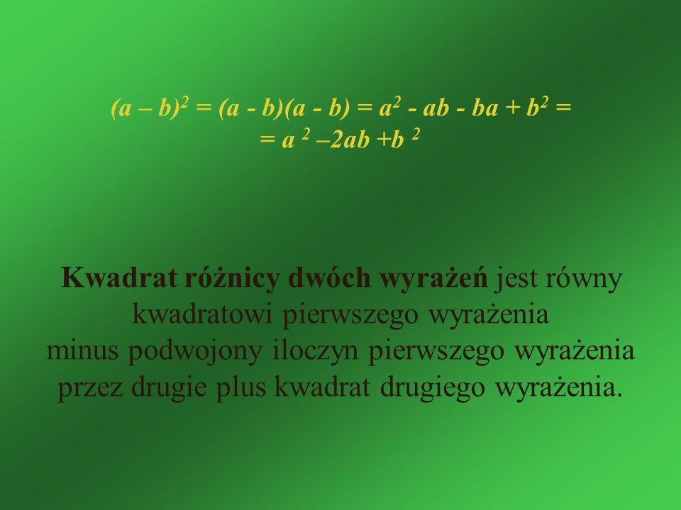(a – b)2 = (a - b)(a - b) = a2 - ab - ba + b2 =