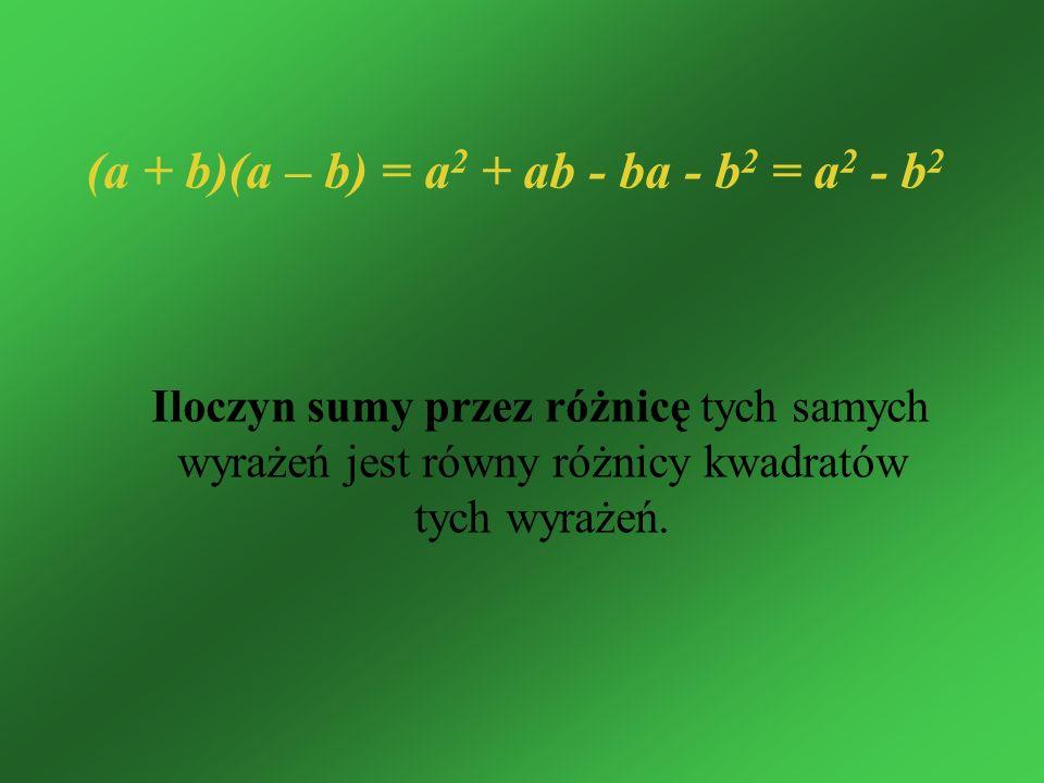 (a + b)(a – b) = a2 + ab - ba - b2 = a2 - b2