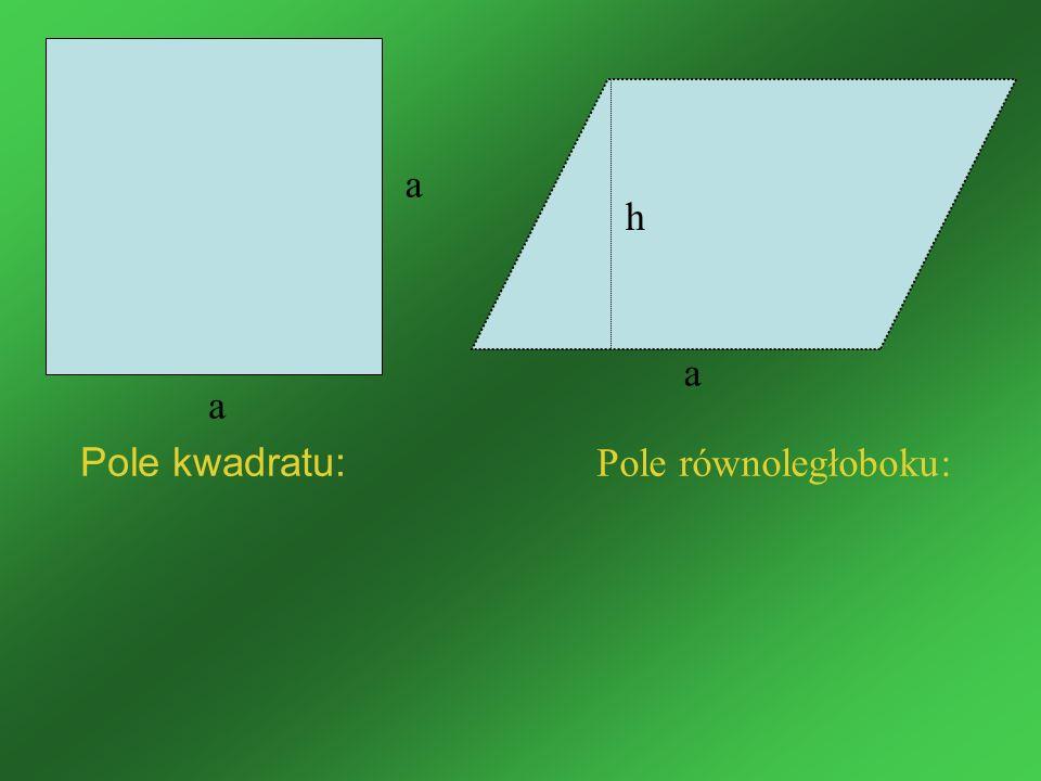 a h a a Pole kwadratu: Pole równoległoboku: