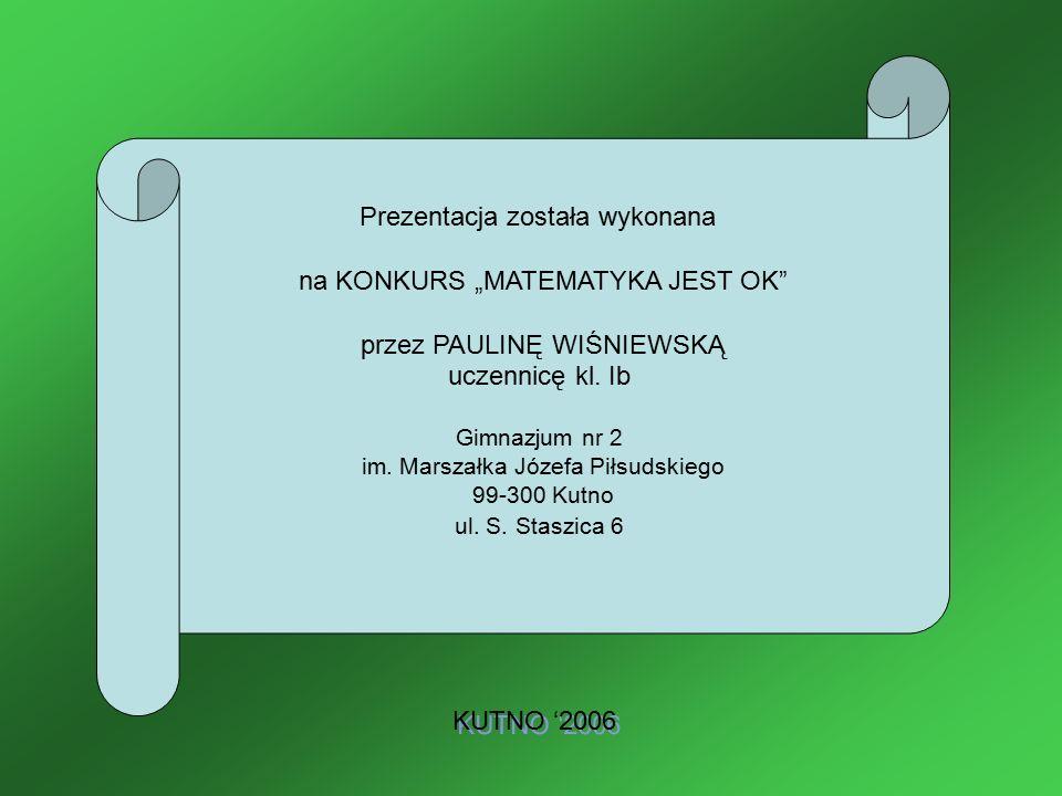 """Prezentacja została wykonana na KONKURS """"MATEMATYKA JEST OK"""