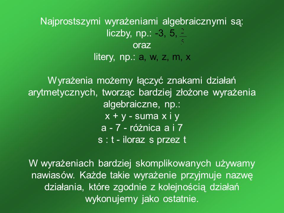 Najprostszymi wyrażeniami algebraicznymi są: