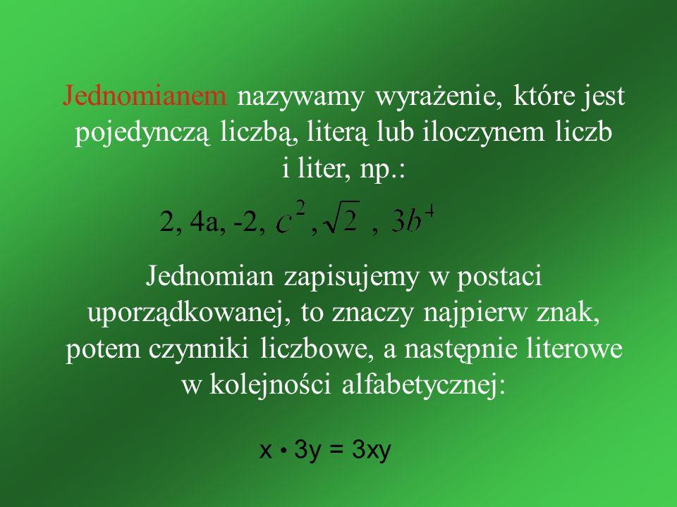 Jednomianem nazywamy wyrażenie, które jest pojedynczą liczbą, literą lub iloczynem liczb i liter, np.: