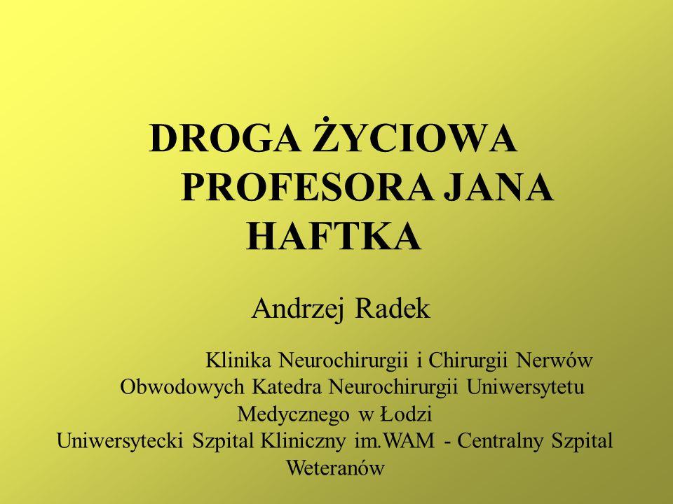 DROGA ŻYCIOWA PROFESORA JANA HAFTKA