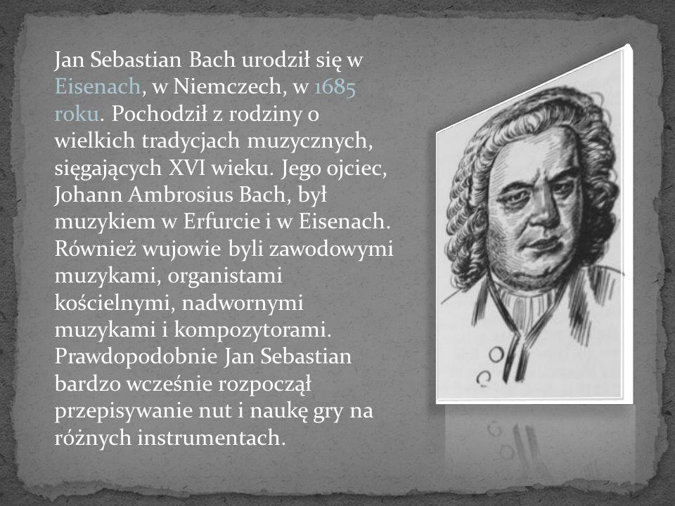 Jan Sebastian Bach urodził się w Eisenach, w Niemczech, w 1685 roku