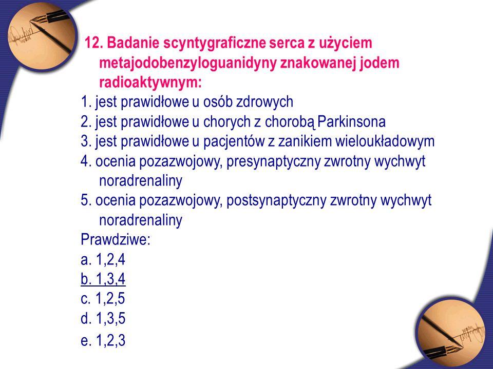 12. Badanie scyntygraficzne serca z użyciem metajodobenzyloguanidyny znakowanej jodem radioaktywnym: