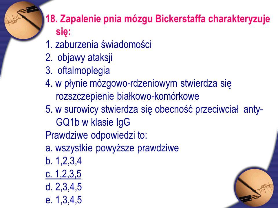 18. Zapalenie pnia mózgu Bickerstaffa charakteryzuje się: