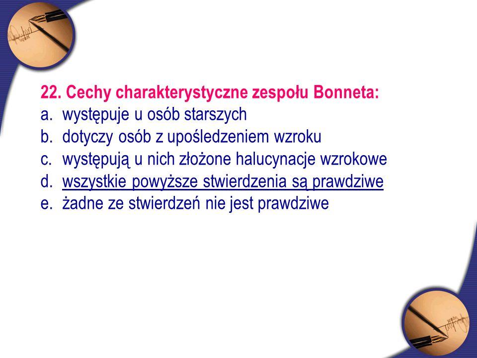 22. Cechy charakterystyczne zespołu Bonneta: