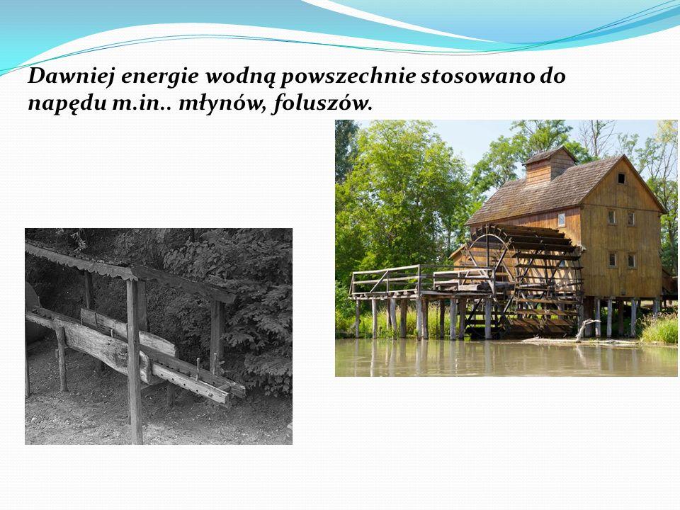 Dawniej energie wodną powszechnie stosowano do napędu m. in