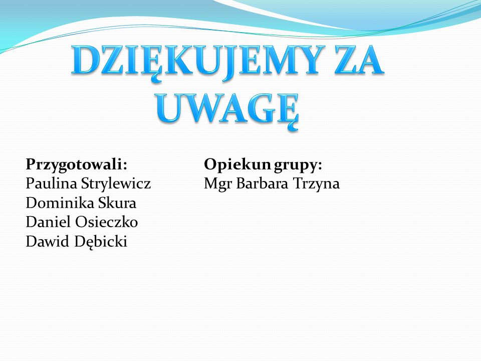 DZIĘKUJEMY ZA UWAGĘ Przygotowali: Paulina Strylewicz Dominika Skura