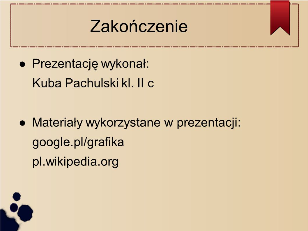 Zakończenie Prezentację wykonał: Kuba Pachulski kl. II c