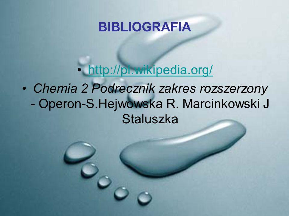 BIBLIOGRAFIA http://pl.wikipedia.org/ Chemia 2 Podrecznik zakres rozszerzony - Operon-S.Hejwowska R.