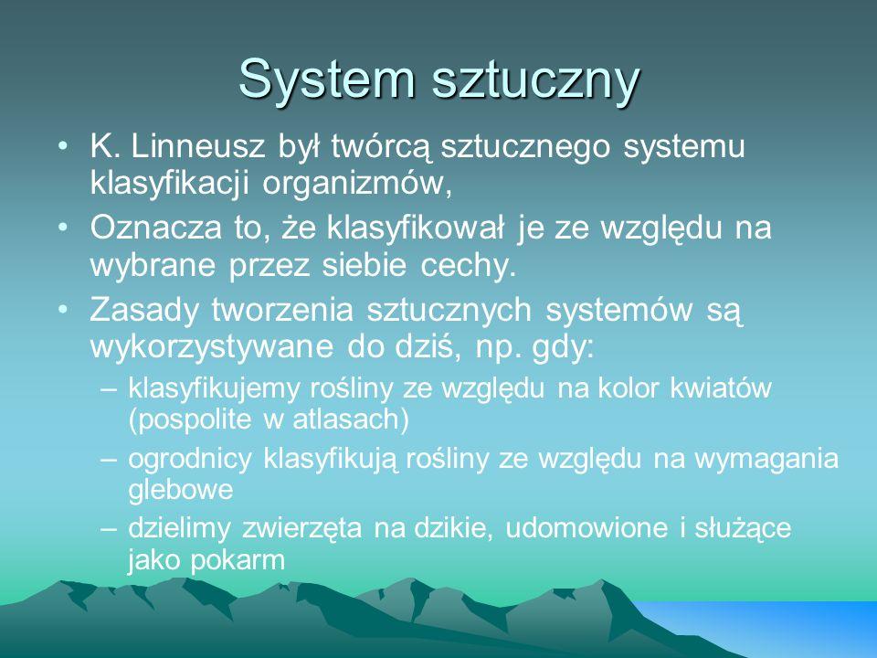 System sztuczny K. Linneusz był twórcą sztucznego systemu klasyfikacji organizmów,