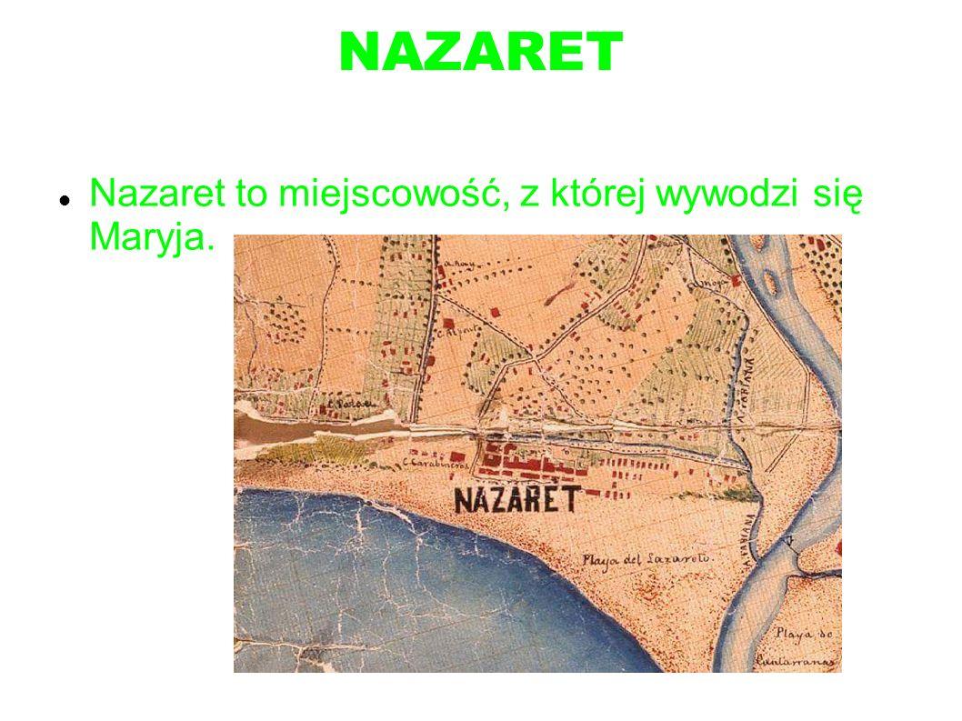 NAZARET Nazaret to miejscowość, z której wywodzi się Maryja.