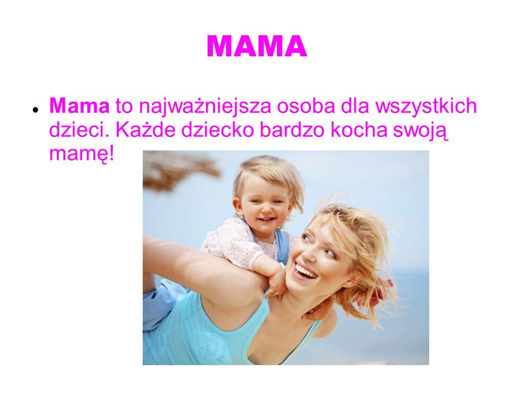 MAMA Mama to najważniejsza osoba dla wszystkich dzieci. Każde dziecko bardzo kocha swoją mamę!