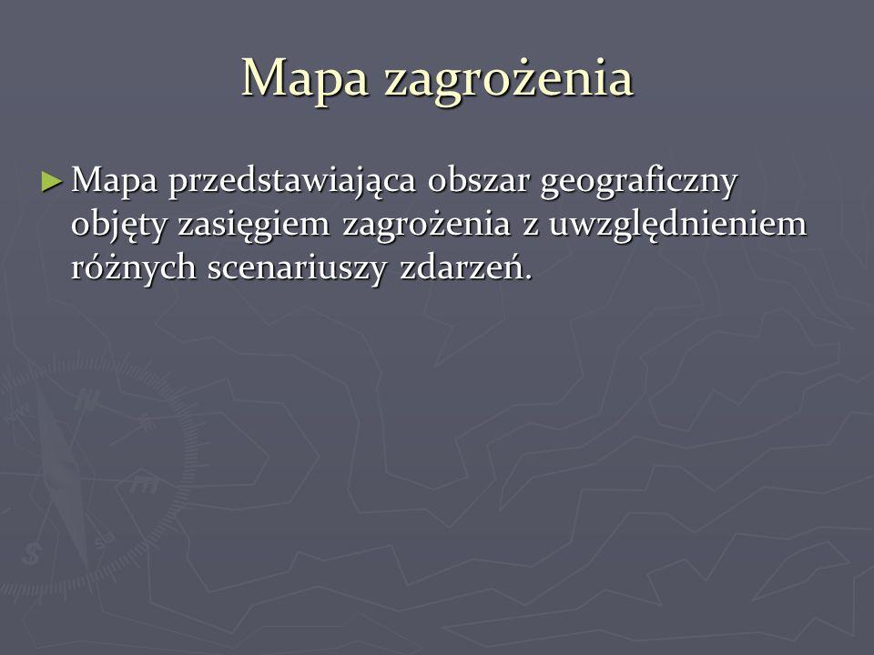 Mapa zagrożenia Mapa przedstawiająca obszar geograficzny objęty zasięgiem zagrożenia z uwzględnieniem różnych scenariuszy zdarzeń.