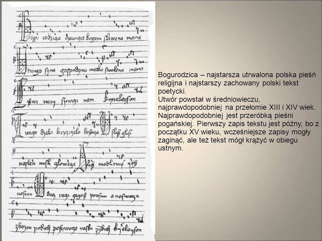 Bogurodzica – najstarsza utrwalona polska pieśń religijna i najstarszy zachowany polski tekst poetycki.