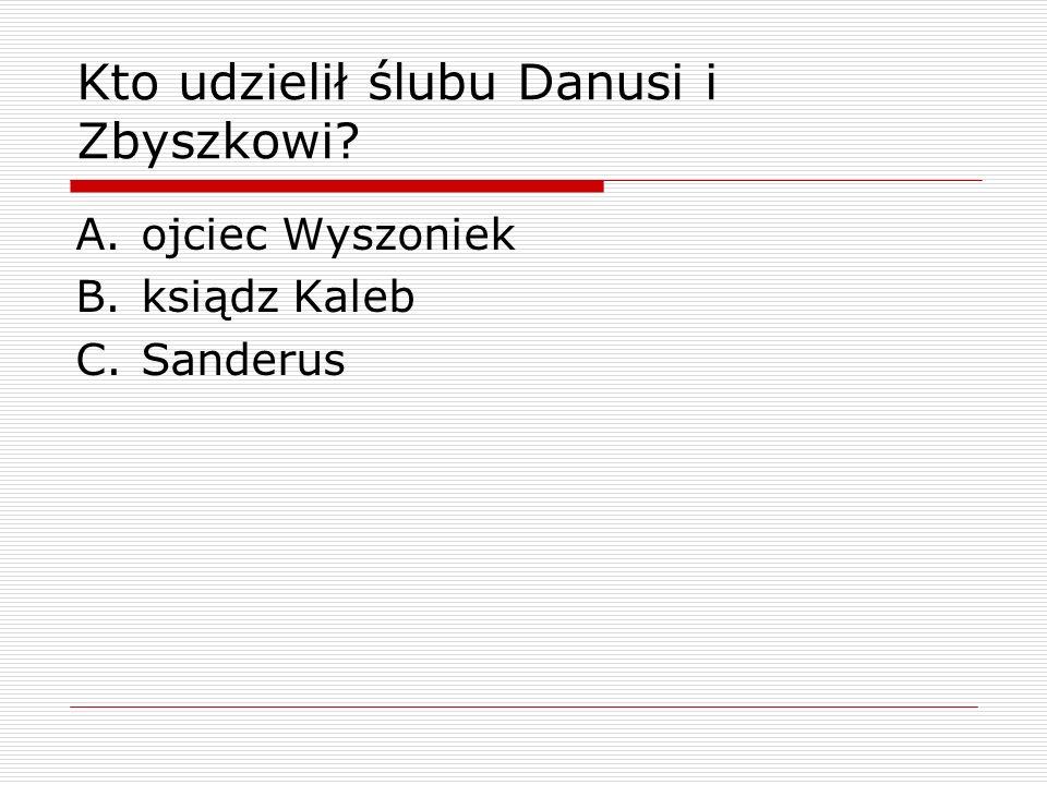 Kto udzielił ślubu Danusi i Zbyszkowi