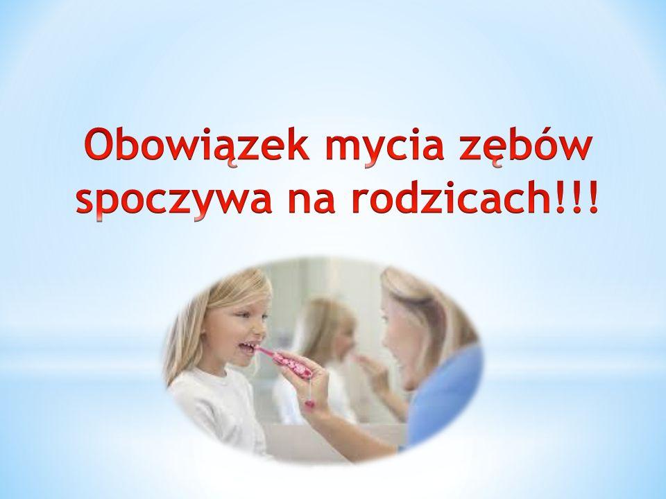 Obowiązek mycia zębów spoczywa na rodzicach!!!