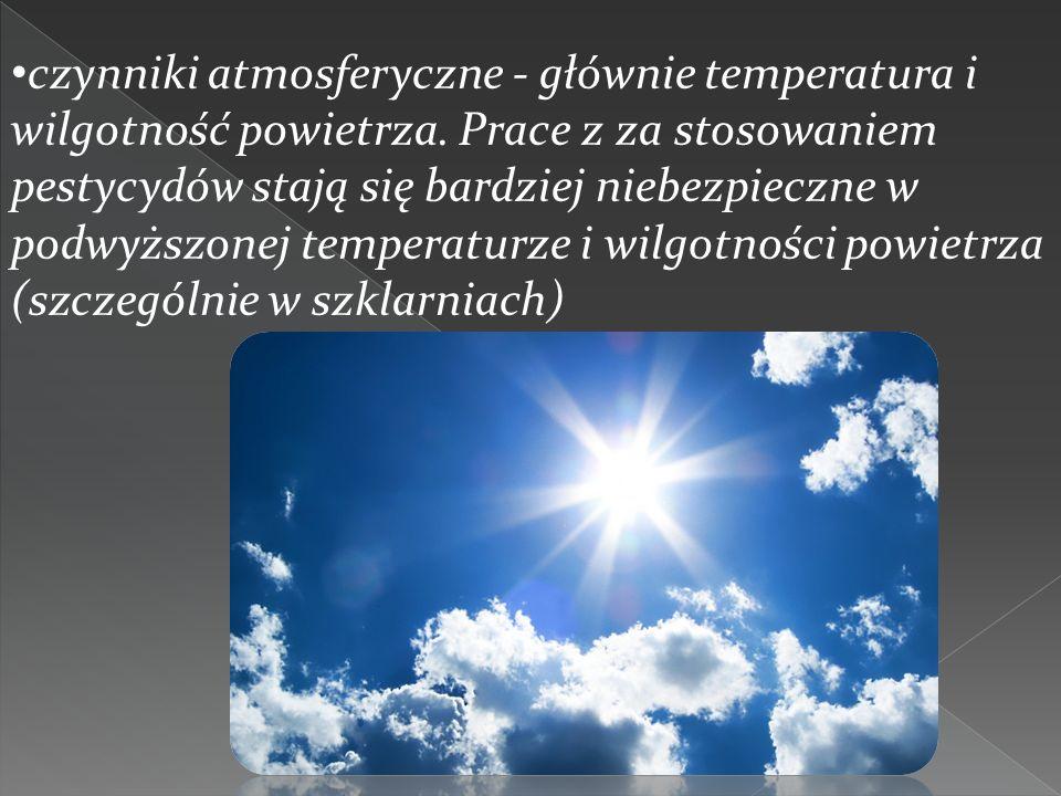 czynniki atmosferyczne - głównie temperatura i wilgotność powietrza