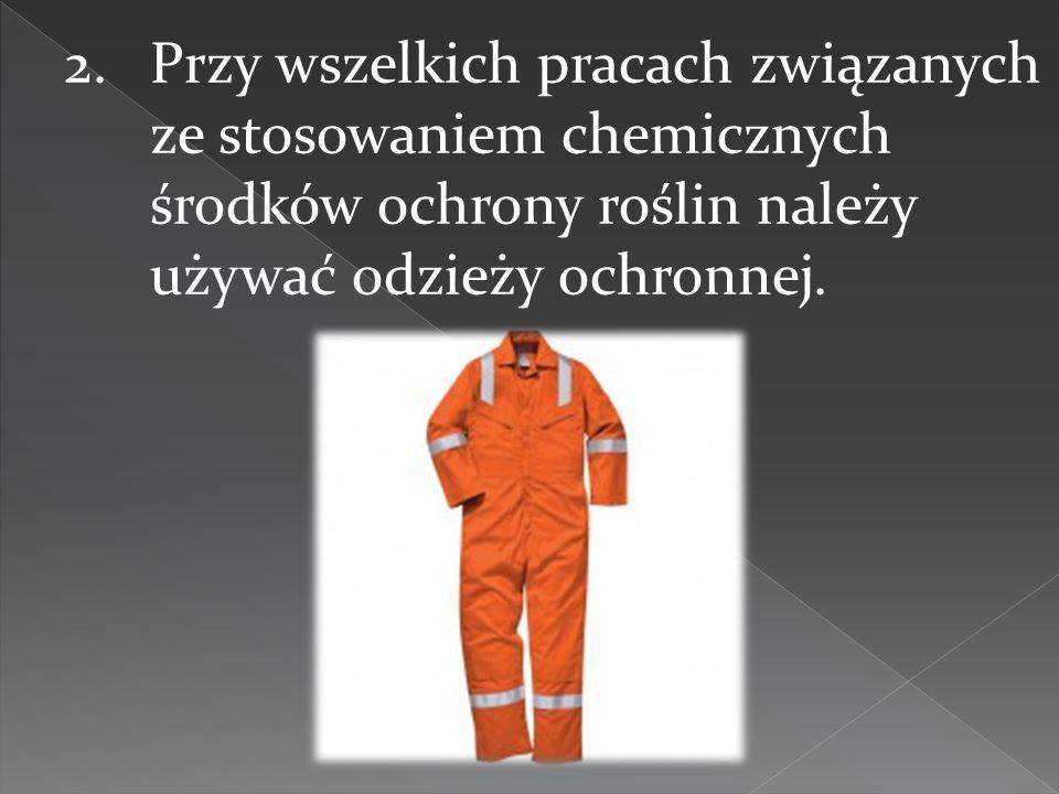 Przy wszelkich pracach związanych ze stosowaniem chemicznych środków ochrony roślin należy używać odzieży ochronnej.