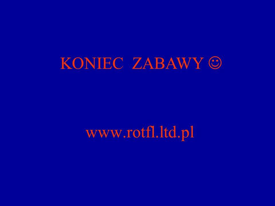 KONIEC ZABAWY  www.rotfl.ltd.pl