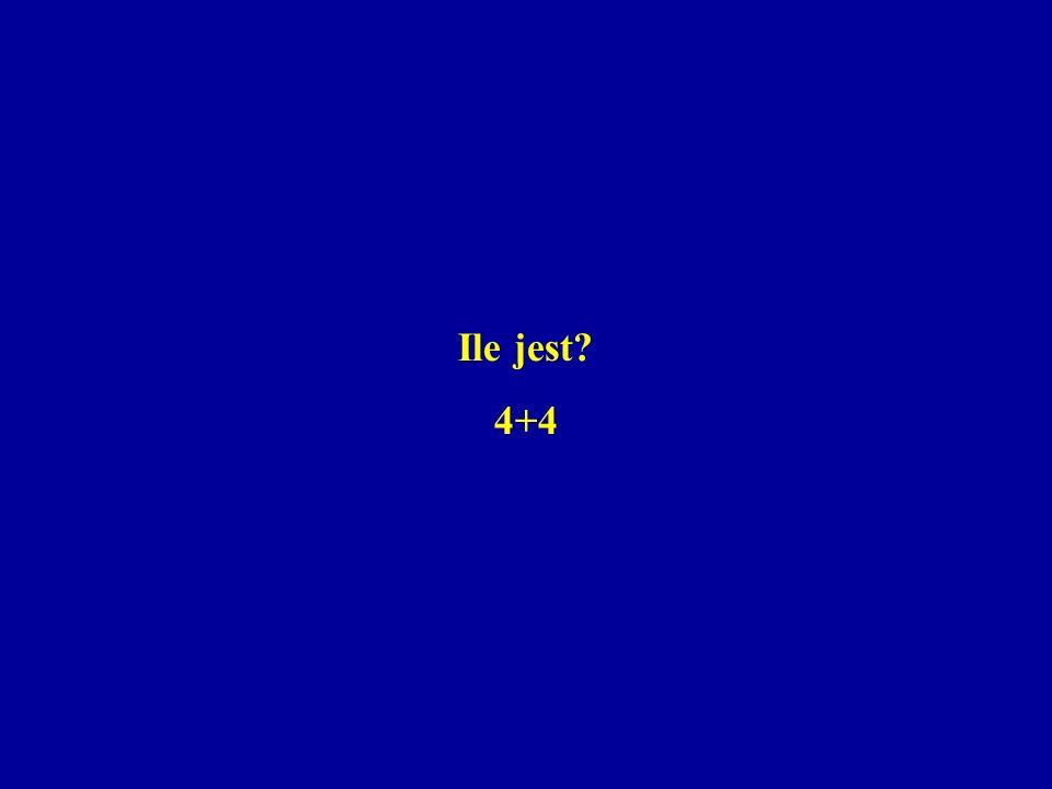 Ile jest 4+4