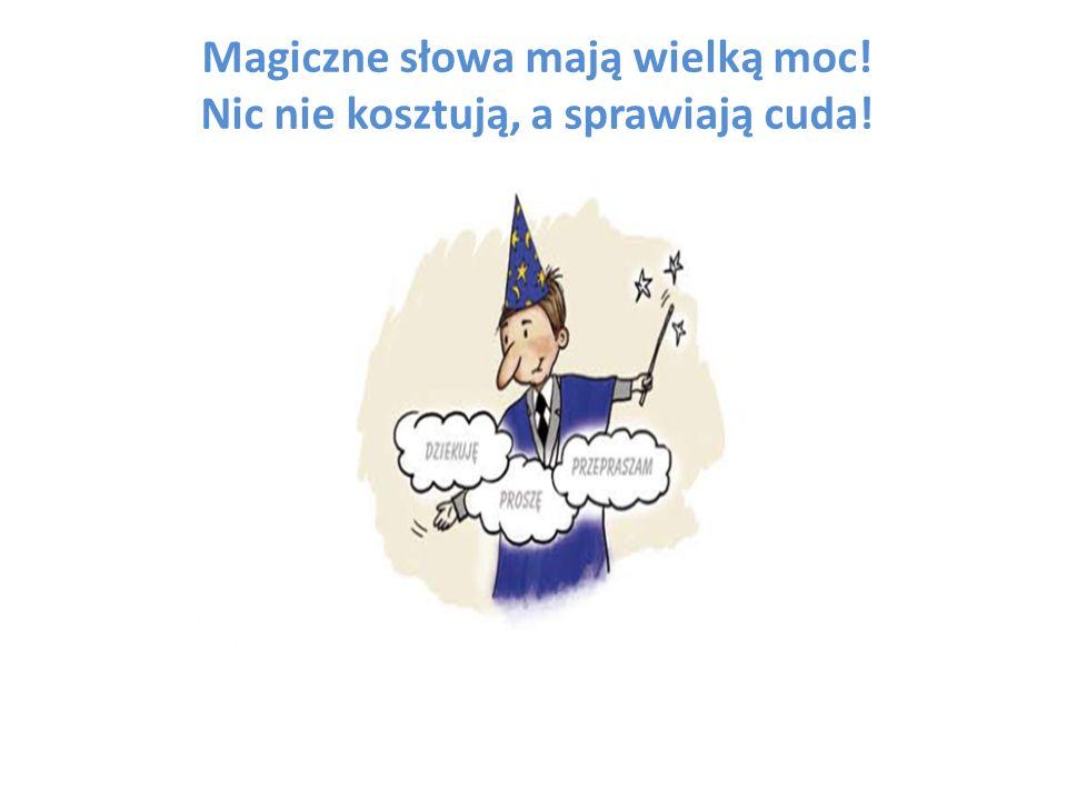 Magiczne słowa mają wielką moc! Nic nie kosztują, a sprawiają cuda!
