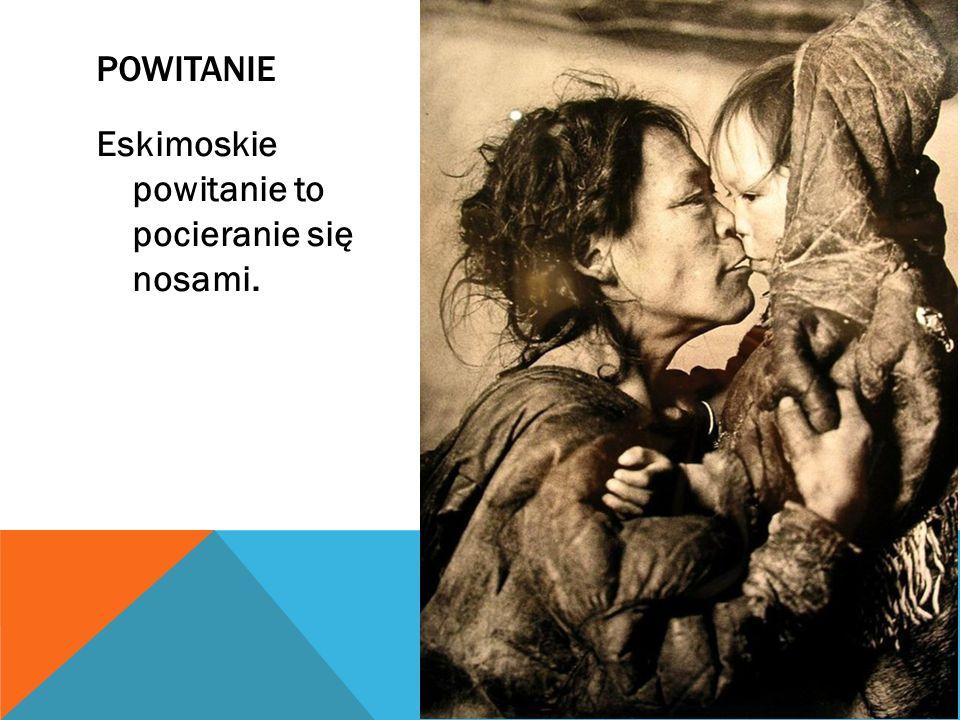 Powitanie Eskimoskie powitanie to pocieranie się nosami.