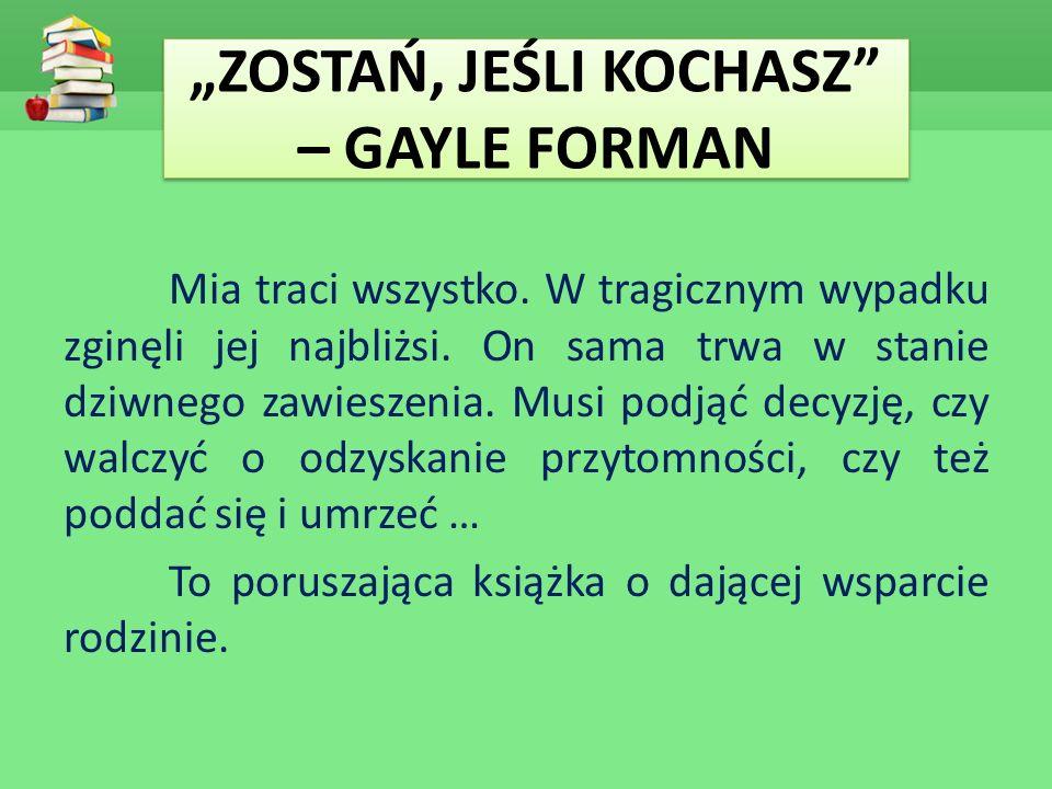 """""""ZOSTAŃ, JEŚLI KOCHASZ – GAYLE FORMAN"""