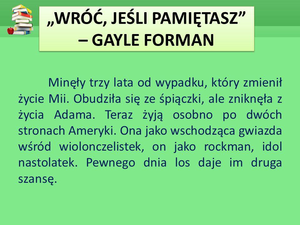 """WRÓĆ, JEŚLI PAMIĘTASZ – GAYLE FORMAN"