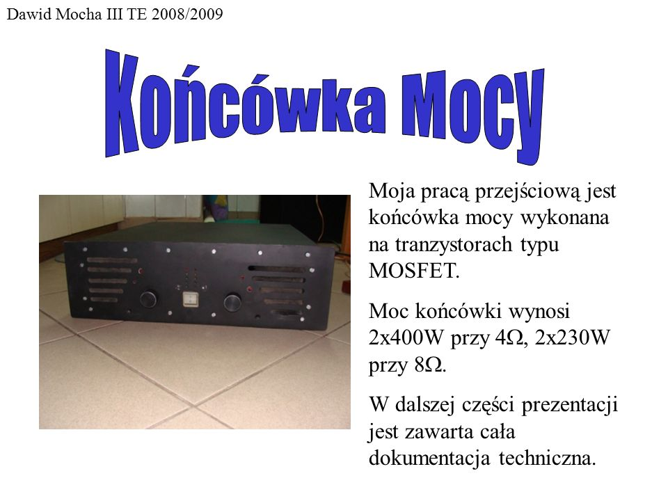 Dawid Mocha III TE 2008/2009 Końcówka Mocy. Moja pracą przejściową jest końcówka mocy wykonana na tranzystorach typu MOSFET.