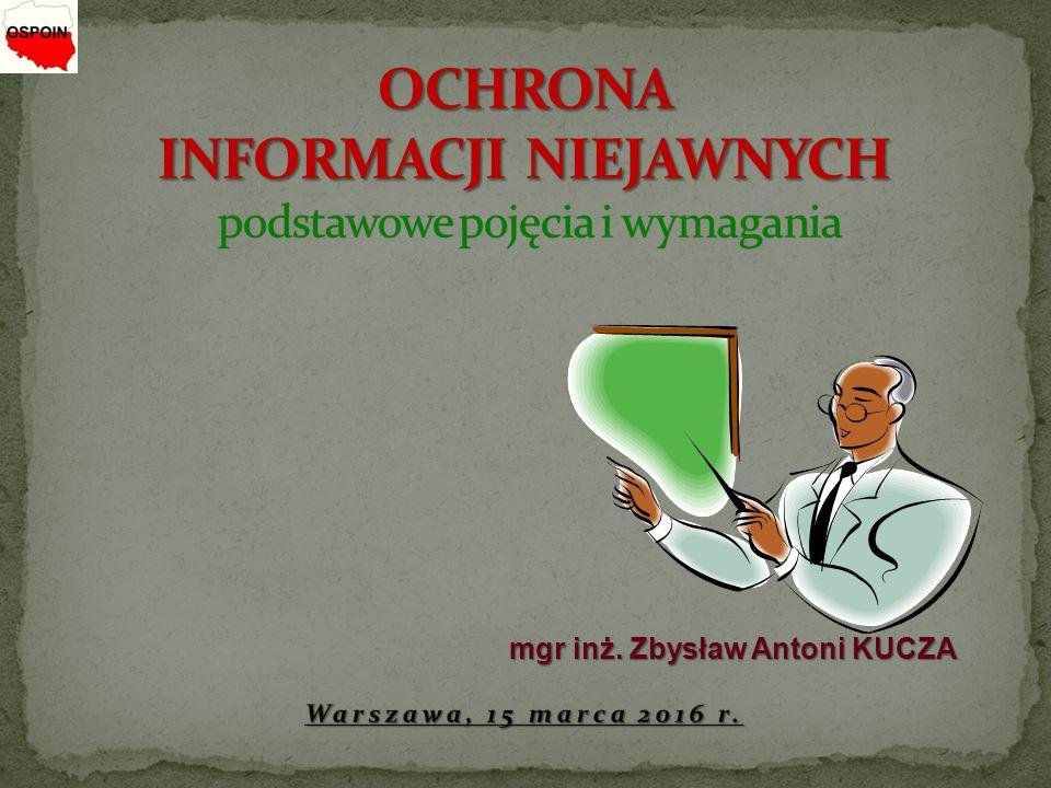 OCHRONA INFORMACJI NIEJAWNYCH podstawowe pojęcia i wymagania Warszawa, 15 marca 2016 r.