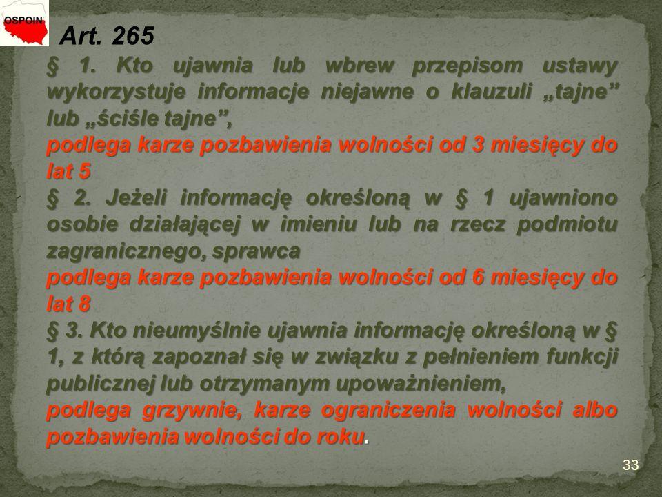 """Art. 265 § 1. Kto ujawnia lub wbrew przepisom ustawy wykorzystuje informacje niejawne o klauzuli """"tajne lub """"ściśle tajne ,"""