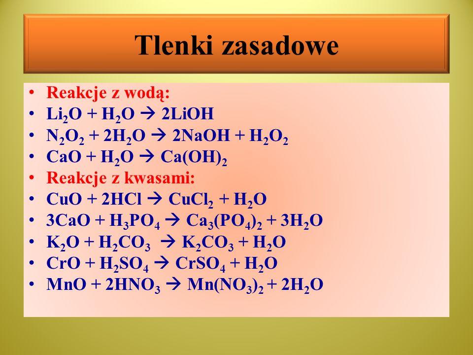 Tlenki zasadowe Reakcje z wodą: Li2O + H2O  2LiOH