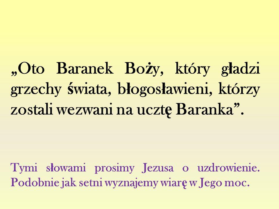 """""""Oto Baranek Boży, który gładzi grzechy świata, błogosławieni, którzy zostali wezwani na ucztę Baranka ."""