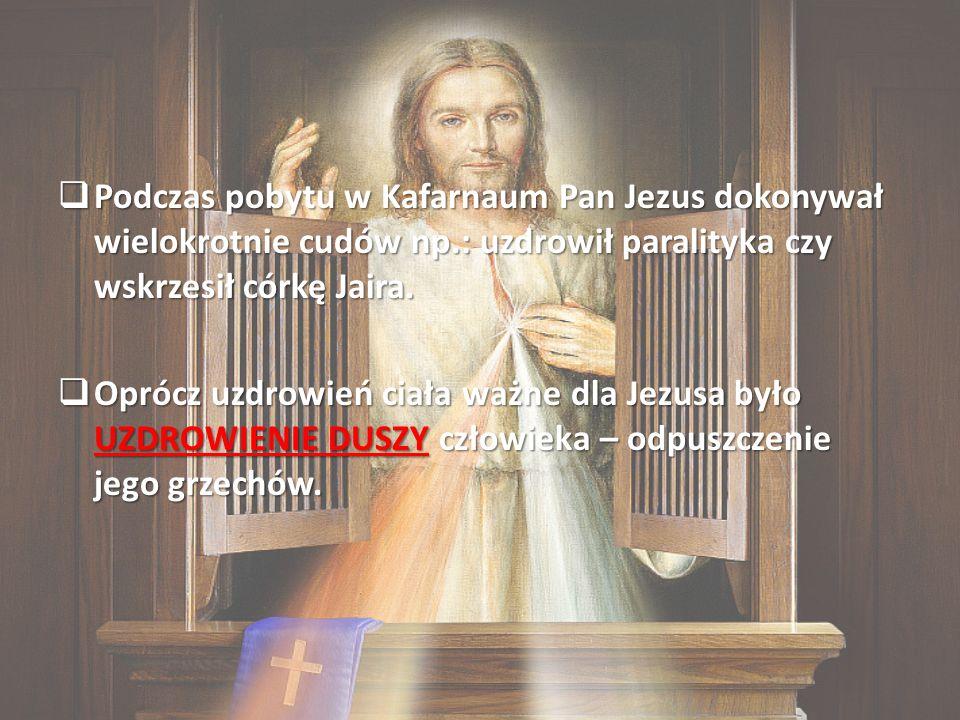 Podczas pobytu w Kafarnaum Pan Jezus dokonywał wielokrotnie cudów np
