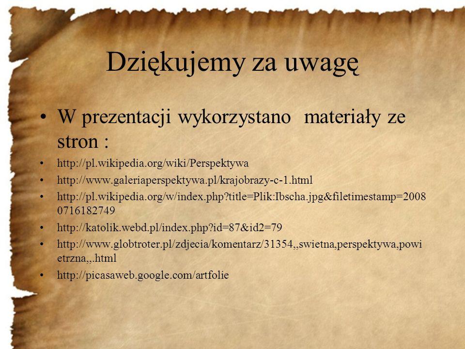 Dziękujemy za uwagę W prezentacji wykorzystano materiały ze stron :