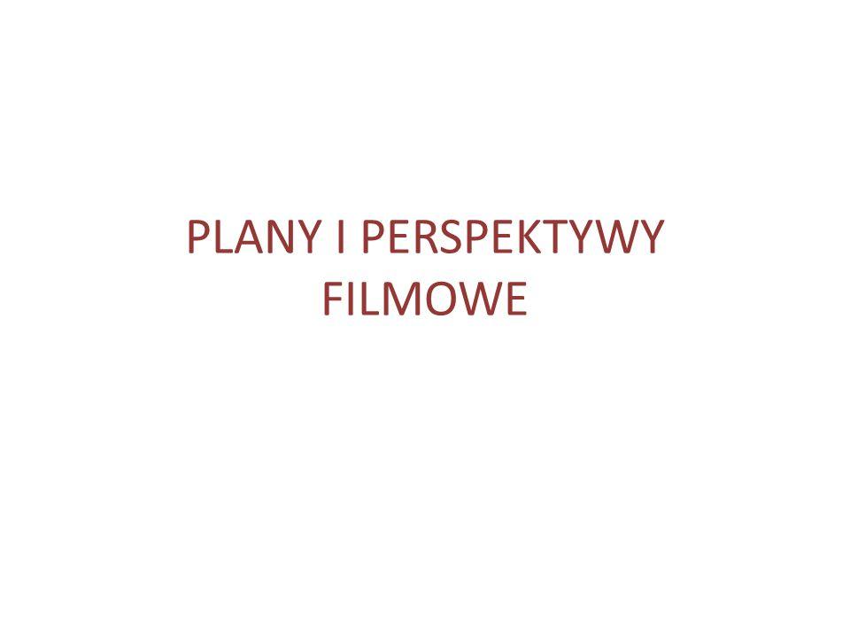 PLANY I PERSPEKTYWY FILMOWE