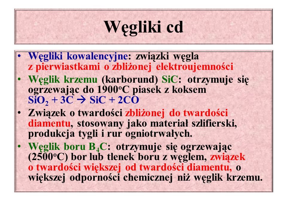 Węgliki cd Węgliki kowalencyjne: związki węgla z pierwiastkami o zbliżonej elektroujemności.