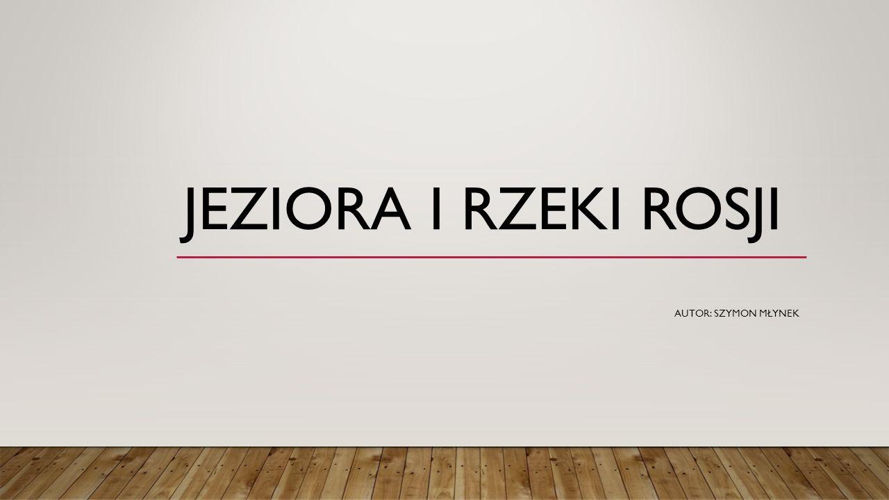 JEZIORA I RZEKI ROSJI Autor: Szymon Młynek